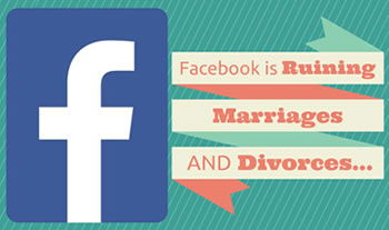 Facebook is Ruining Marriages AND Divorces…